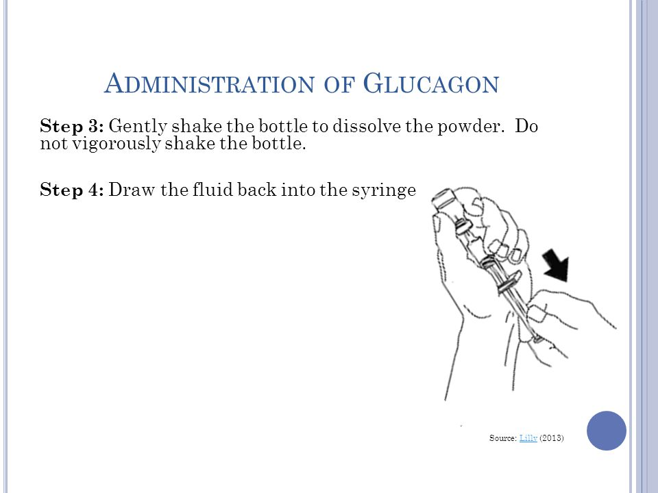 A DMINISTRATION OF G LUCAGON Step 3: Gently shake the bottle to dissolve the powder.