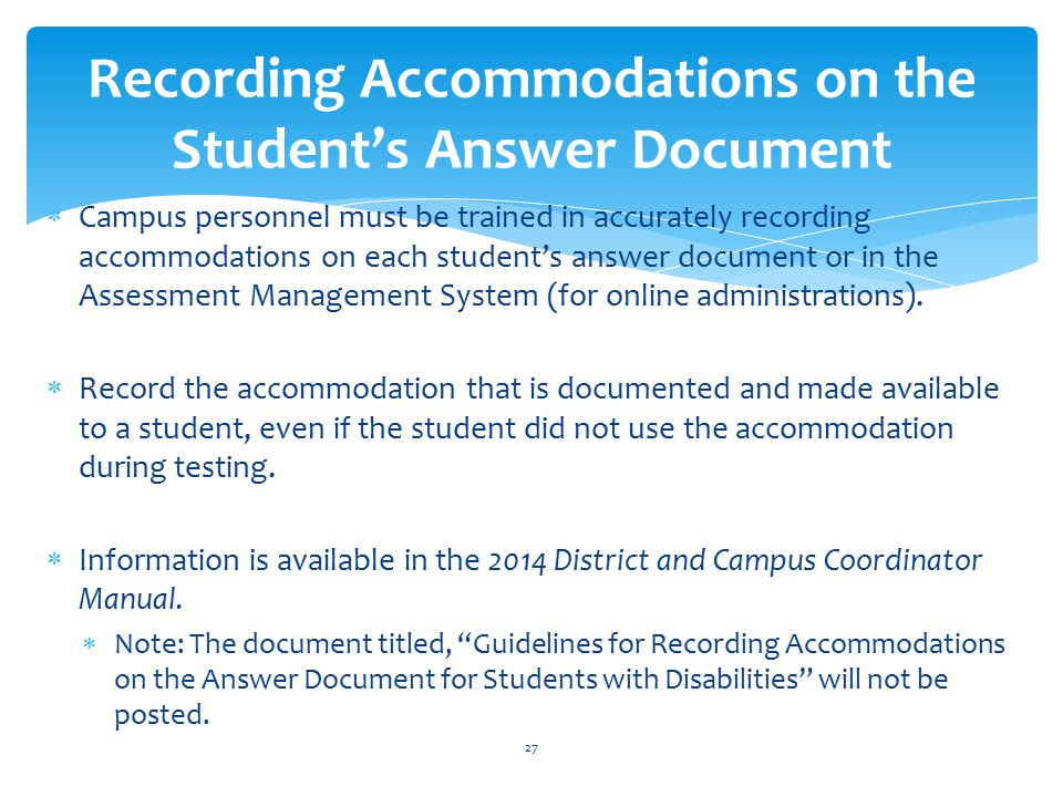  Campus personnel must be trained in accurately recording accommodations on each student's answer document or in the Assessment Management System (for online administrations).