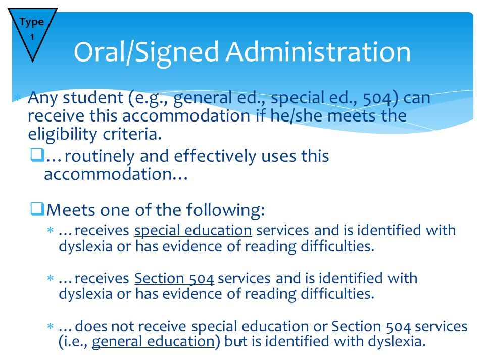  Any student (e.g., general ed., special ed., 504) can receive this accommodation if he/she meets the eligibility criteria.