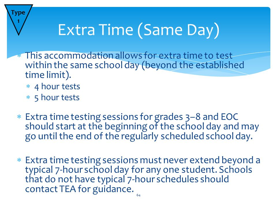  This accommodation allows for extra time to test within the same school day (beyond the established time limit).