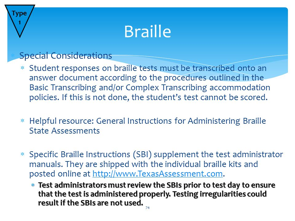  Special Considerations  Student responses on braille tests must be transcribed onto an answer document according to the procedures outlined in the Basic Transcribing and/or Complex Transcribing accommodation policies.