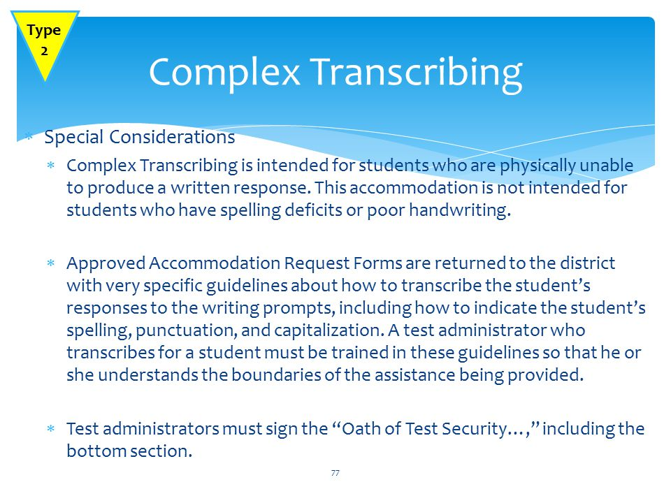  Special Considerations  Complex Transcribing is intended for students who are physically unable to produce a written response.