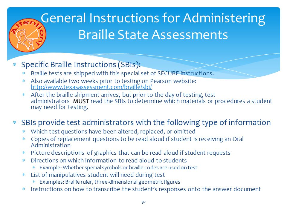  Specific Braille Instructions (SBIs):  Braille tests are shipped with this special set of SECURE instructions.