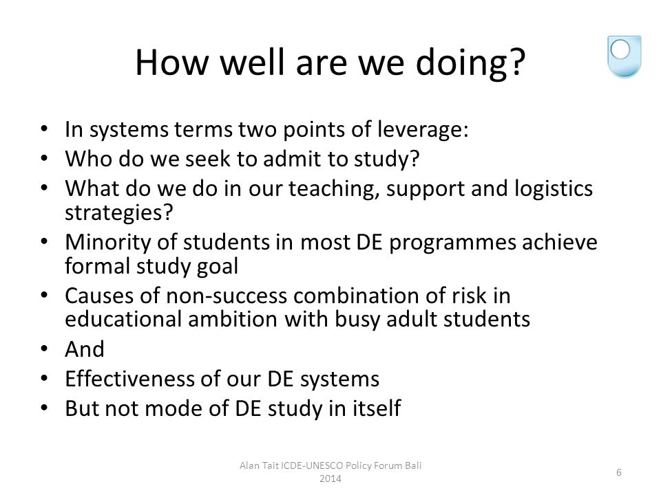 How well are we doing. In systems terms two points of leverage: Who do we seek to admit to study.