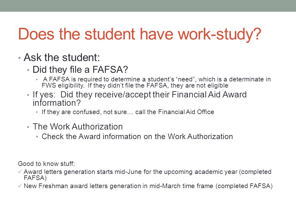 Does the student have work-study. Ask the student: Did they file a FAFSA.