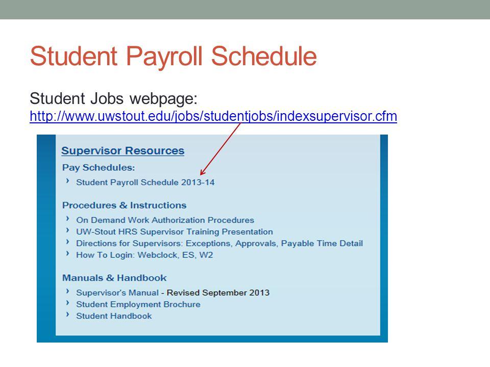 Student Payroll Schedule Student Jobs webpage: http://www.uwstout.edu/jobs/studentjobs/indexsupervisor.cfm http://www.uwstout.edu/jobs/studentjobs/ind