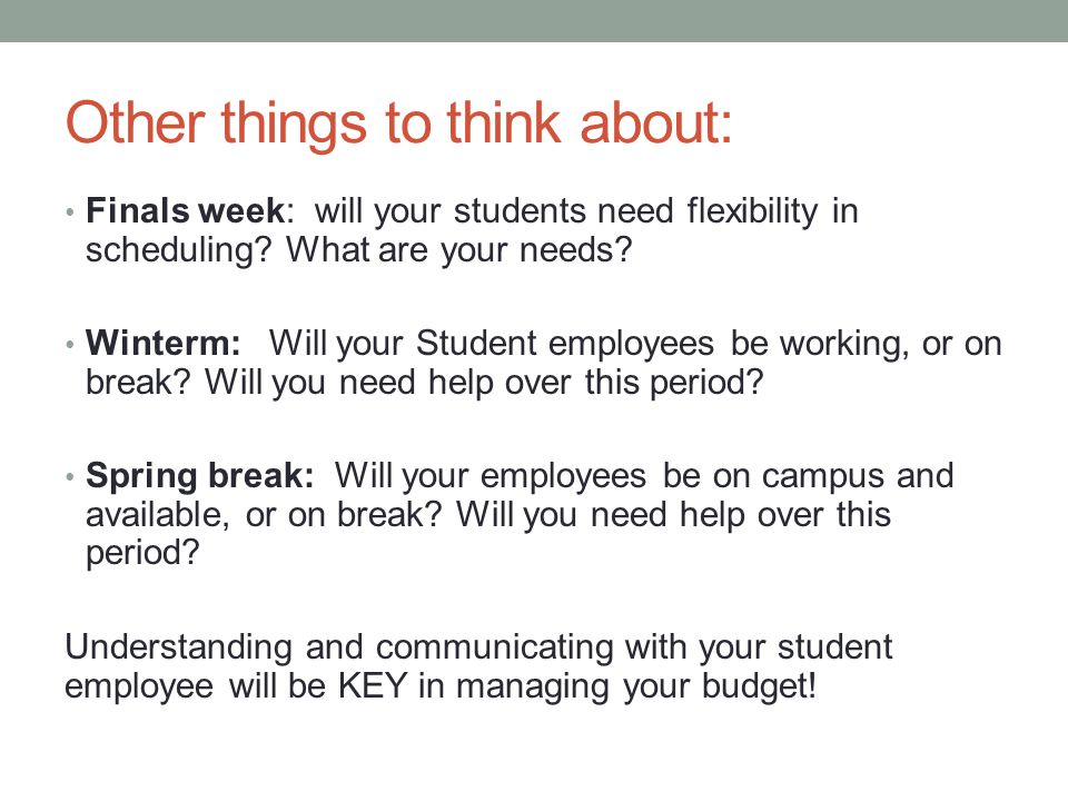 Other things to think about: Finals week: will your students need flexibility in scheduling.