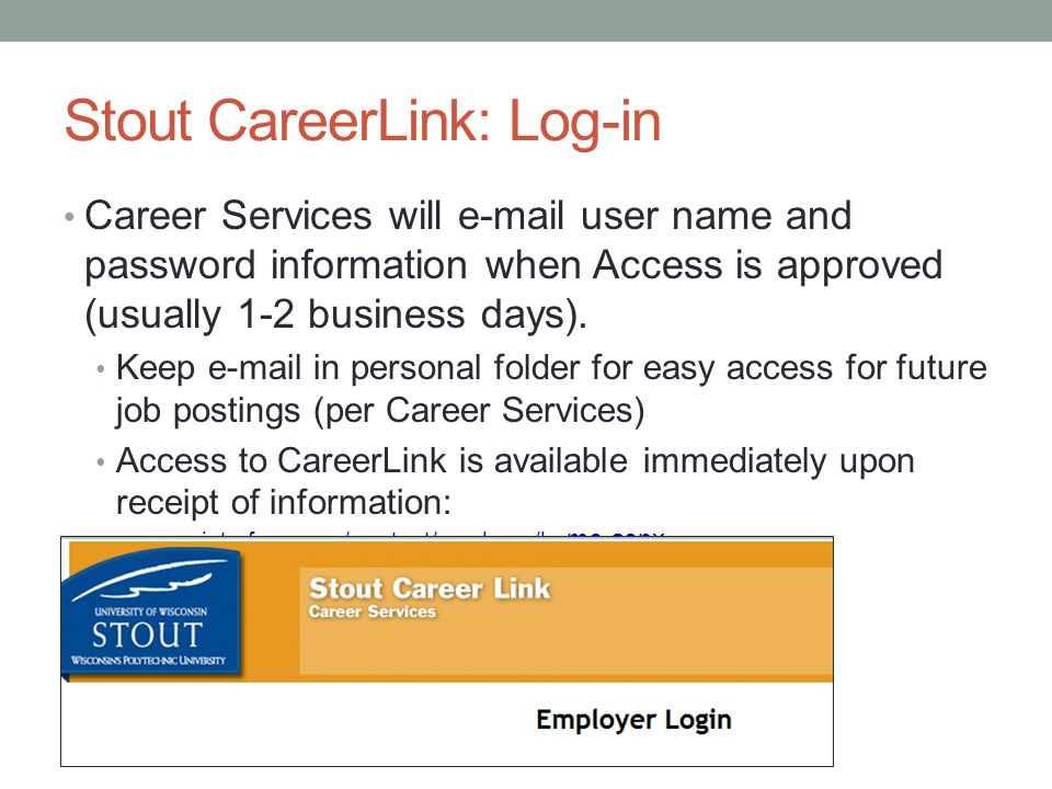 Stout CareerLink: Log-in Career Services will e-mail user name and password information when Access is approved (usually 1-2 business days).