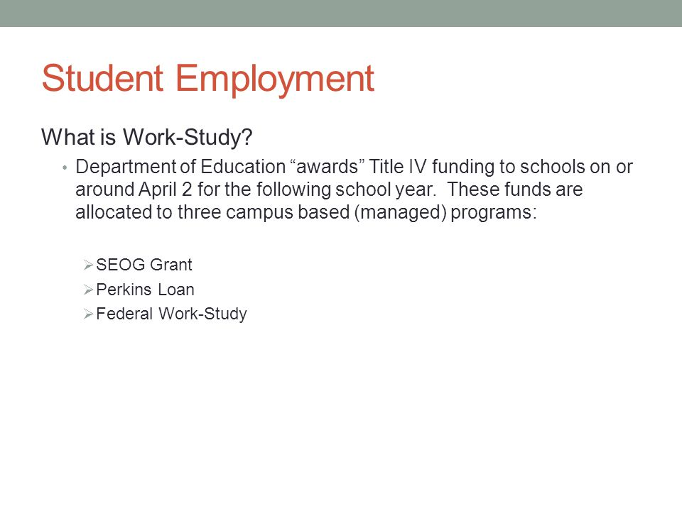 Federal Work-Study, cont.FWS Allocation Campus awards are generally level-funded.
