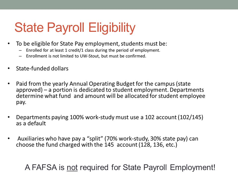 State Payroll Eligibility A FAFSA is not required for State Payroll Employment!
