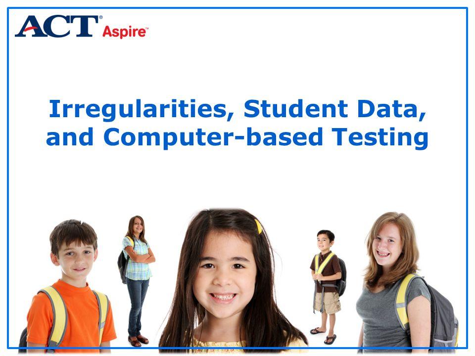 Irregularities, Student Data, and Computer-based Testing