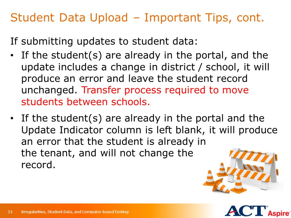 Student Data Upload – Important Tips, cont. If submitting updates to student data: If the student(s) are already in the portal, and the update include
