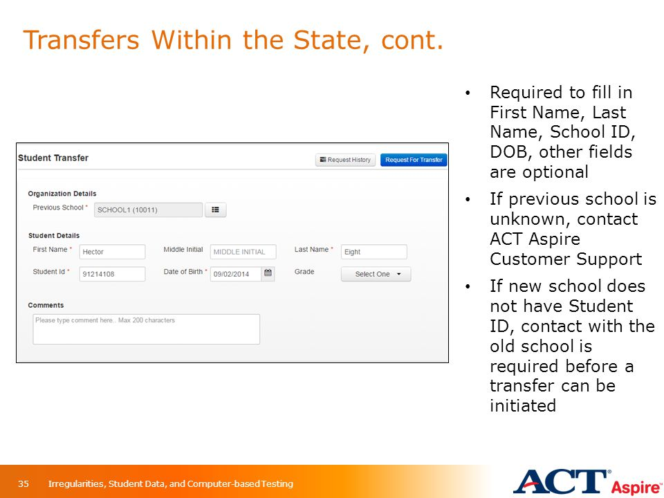 Transfers Within the State, cont. Irregularities, Student Data, and Computer-based Testing35 Required to fill in First Name, Last Name, School ID, DOB
