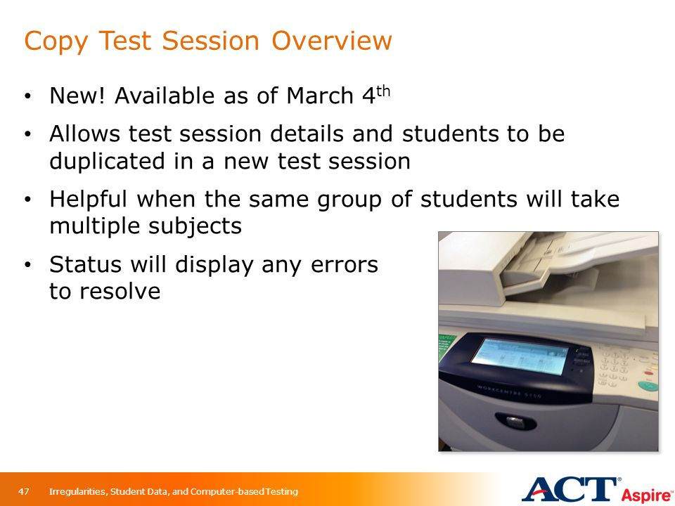 Copy Test Session Overview New! Available as of March 4 th Allows test session details and students to be duplicated in a new test session Helpful whe