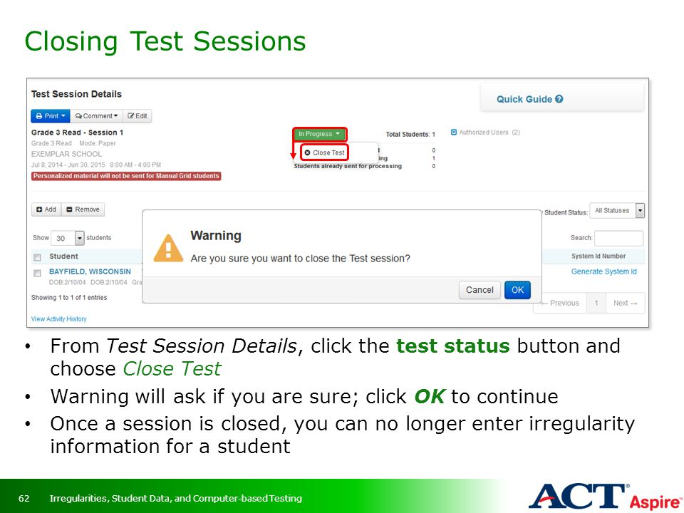Closing Test Sessions Irregularities, Student Data, and Computer-based Testing62 From Test Session Details, click the test status button and choose Cl
