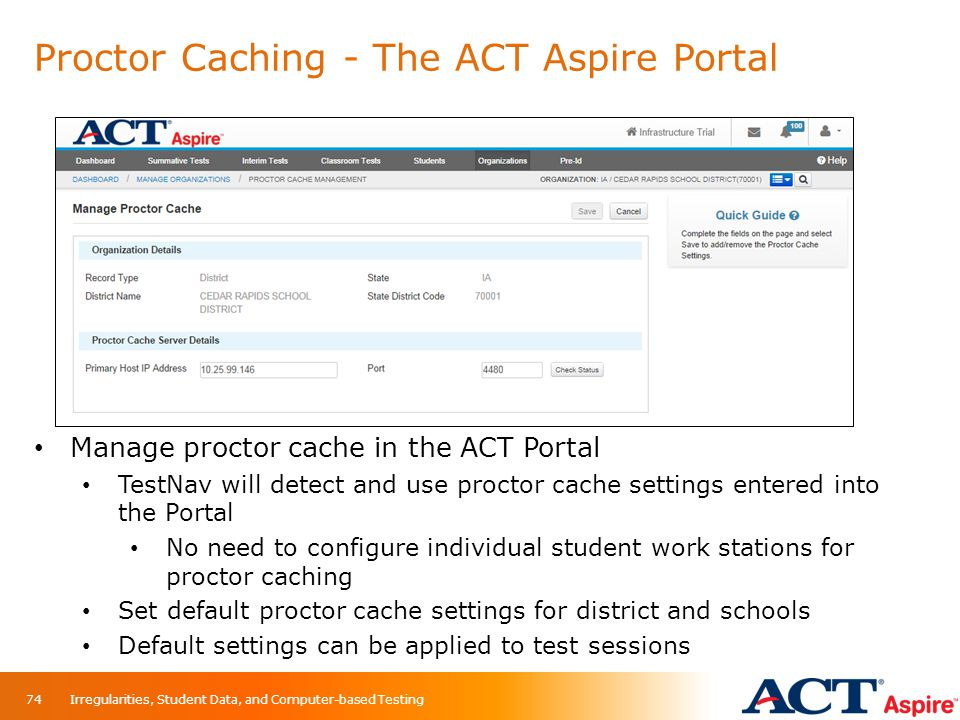 Proctor Caching - The ACT Aspire Portal Manage proctor cache in the ACT Portal TestNav will detect and use proctor cache settings entered into the Por