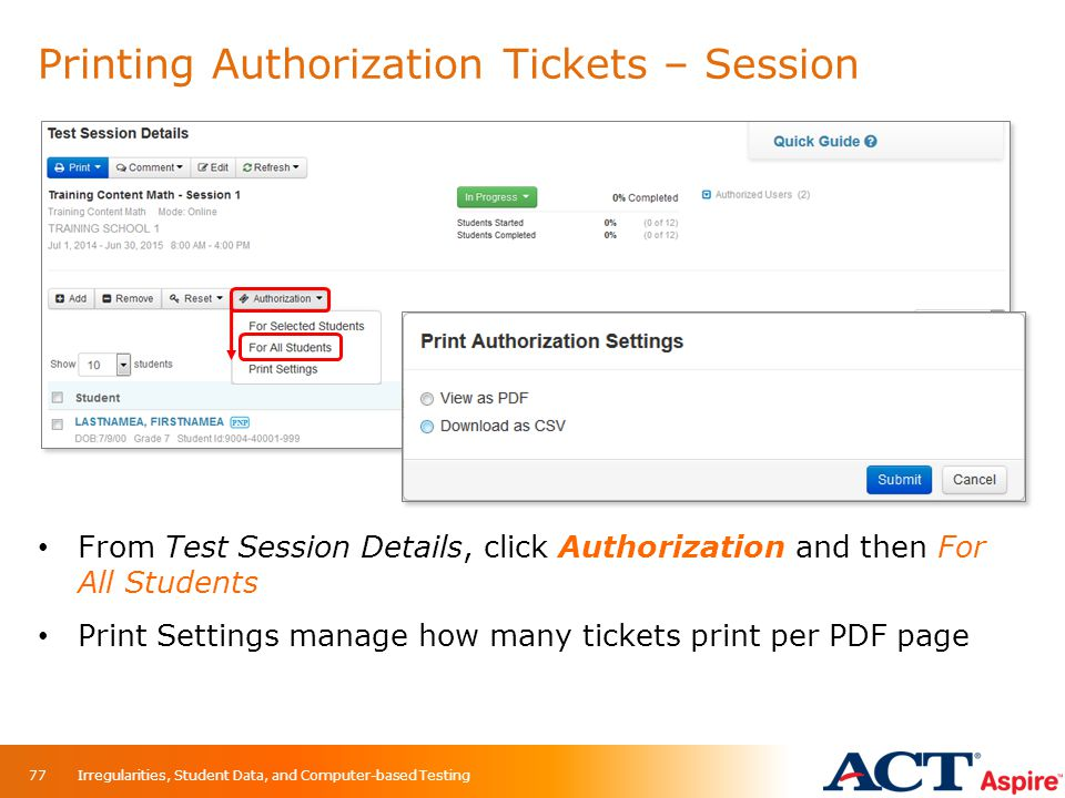 Printing Authorization Tickets – Session 77 From Test Session Details, click Authorization and then For All Students Print Settings manage how many ti