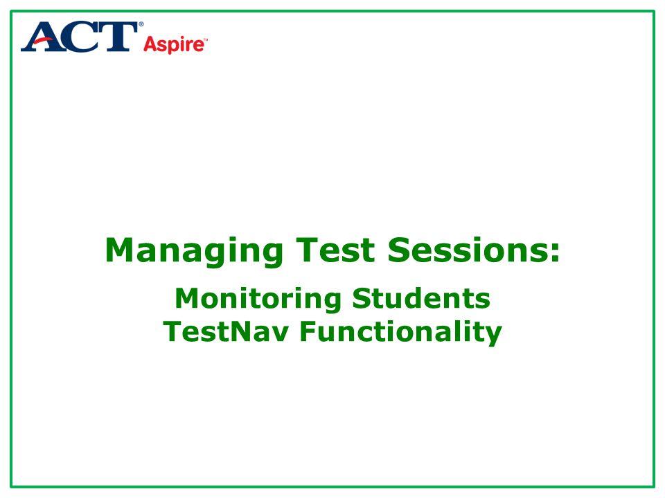 Managing Test Sessions: Monitoring Students TestNav Functionality