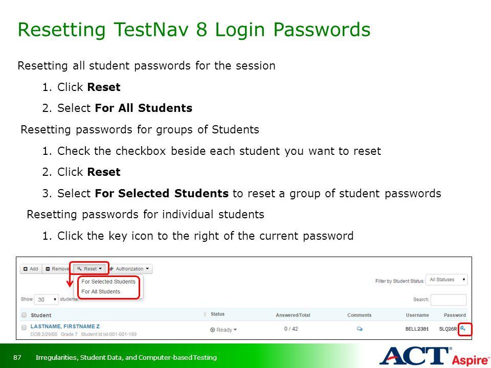Resetting TestNav 8 Login Passwords Resetting all student passwords for the session 1.Click Reset 2.Select For All Students Resetting passwords for gr