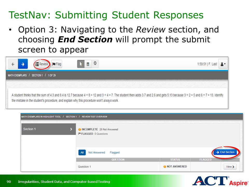TestNav: Submitting Student Responses Option 3: Navigating to the Review section, and choosing End Section will prompt the submit screen to appear Irr