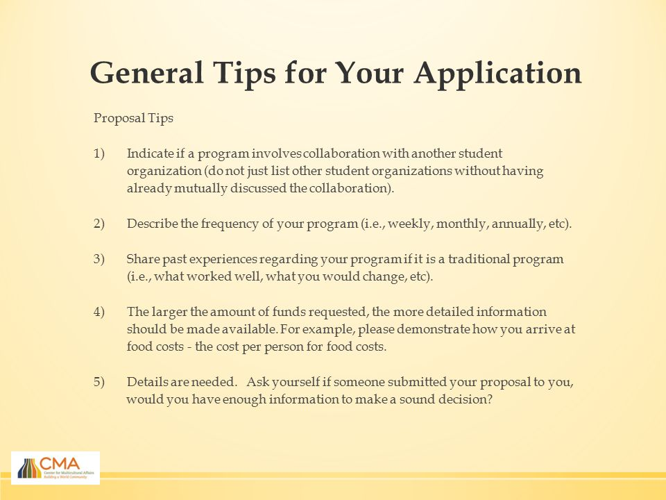 General Tips for Your Application Proposal Tips 1)Indicate if a program involves collaboration with another student organization (do not just list other student organizations without having already mutually discussed the collaboration).