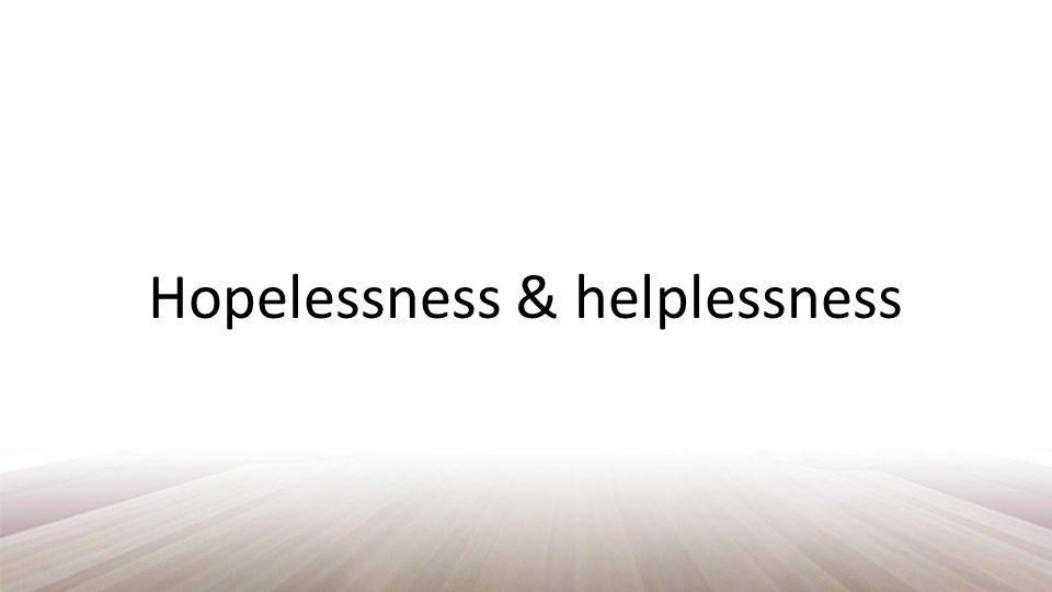 Hopelessness & helplessness