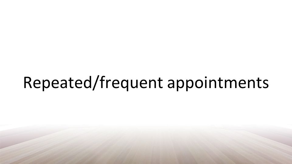 Repeated/frequent appointments