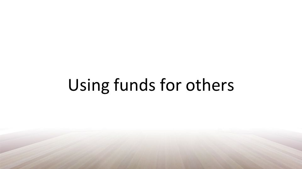 Using funds for others