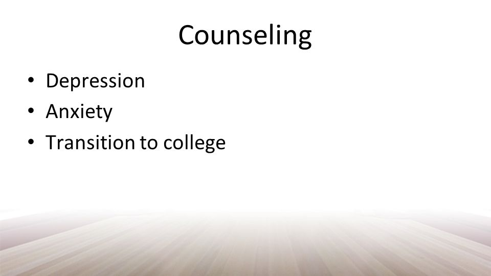 Counseling Depression Anxiety Transition to college