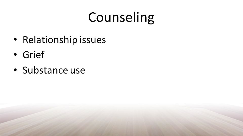 Counseling Relationship issues Grief Substance use