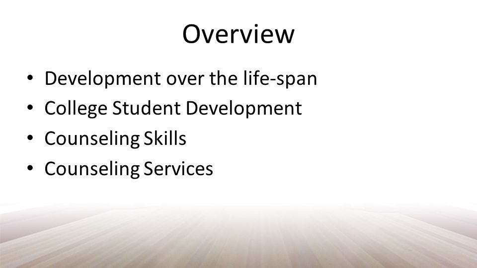 Overview Development over the life-span College Student Development Counseling Skills Counseling Services