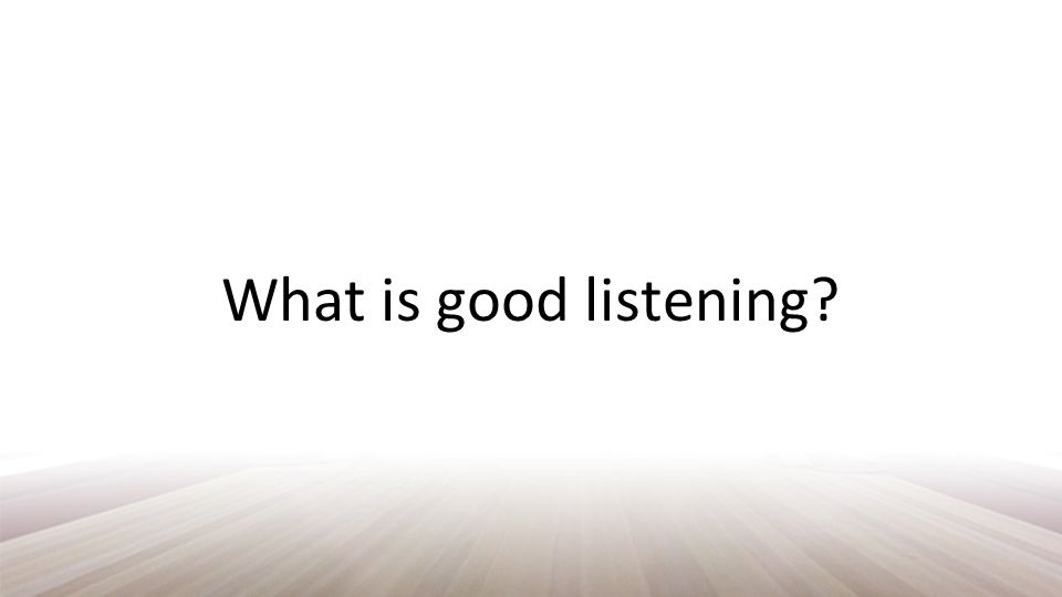 What is good listening?