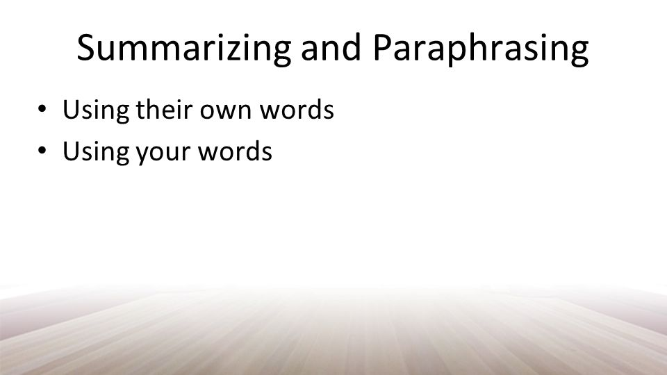 Summarizing and Paraphrasing Using their own words Using your words