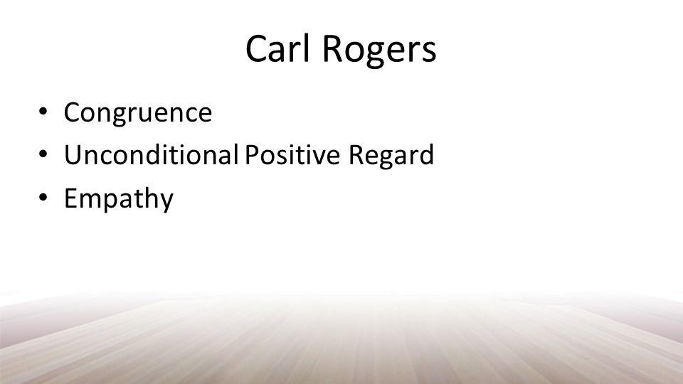 Carl Rogers Congruence Unconditional Positive Regard Empathy