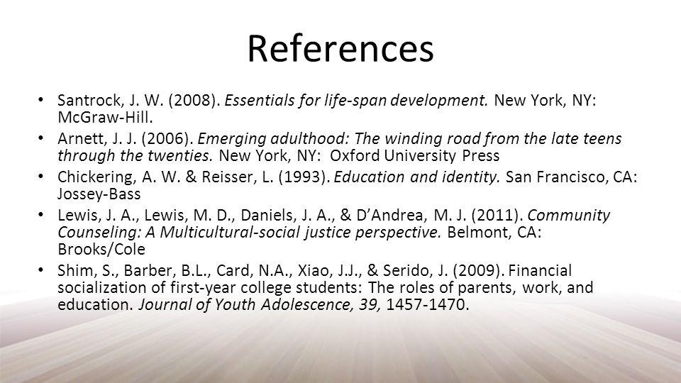References Santrock, J. W. (2008). Essentials for life-span development.