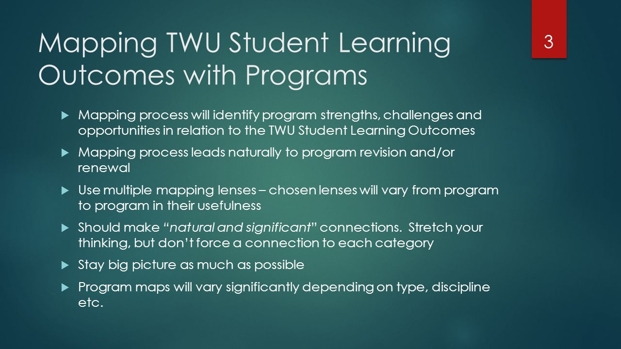 Mapping TWU Student Learning Outcomes with Programs  Mapping process will identify program strengths, challenges and opportunities in relation to the