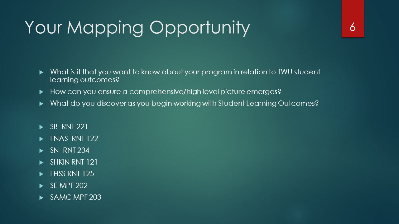 Your Mapping Opportunity  What is it that you want to know about your program in relation to TWU student learning outcomes?  How can you ensure a co