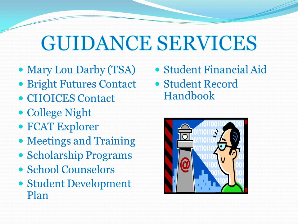 Mary Lou Darby (TSA) Bright Futures Contact CHOICES Contact College Night FCAT Explorer Meetings and Training Scholarship Programs School Counselors Student Development Plan Student Financial Aid Student Record Handbook