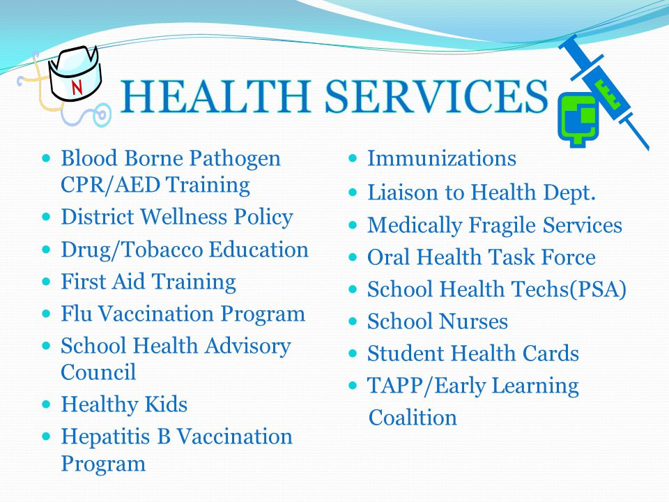 Blood Borne Pathogen CPR/AED Training District Wellness Policy Drug/Tobacco Education First Aid Training Flu Vaccination Program School Health Advisory Council Healthy Kids Hepatitis B Vaccination Program Immunizations Liaison to Health Dept.