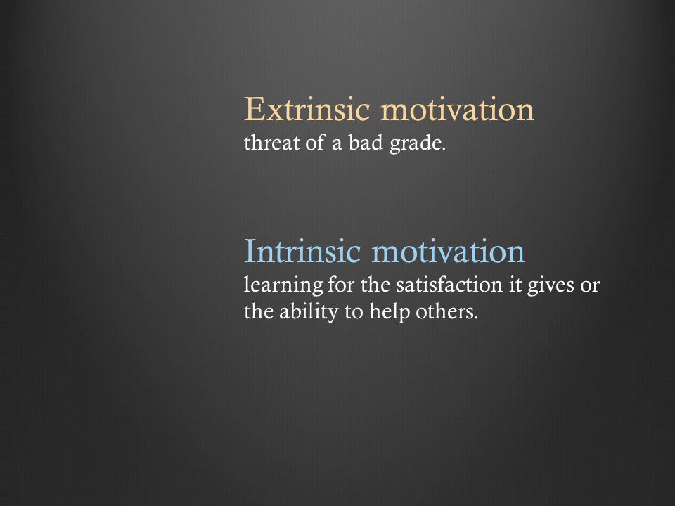 Extrinsic motivation threat of a bad grade.