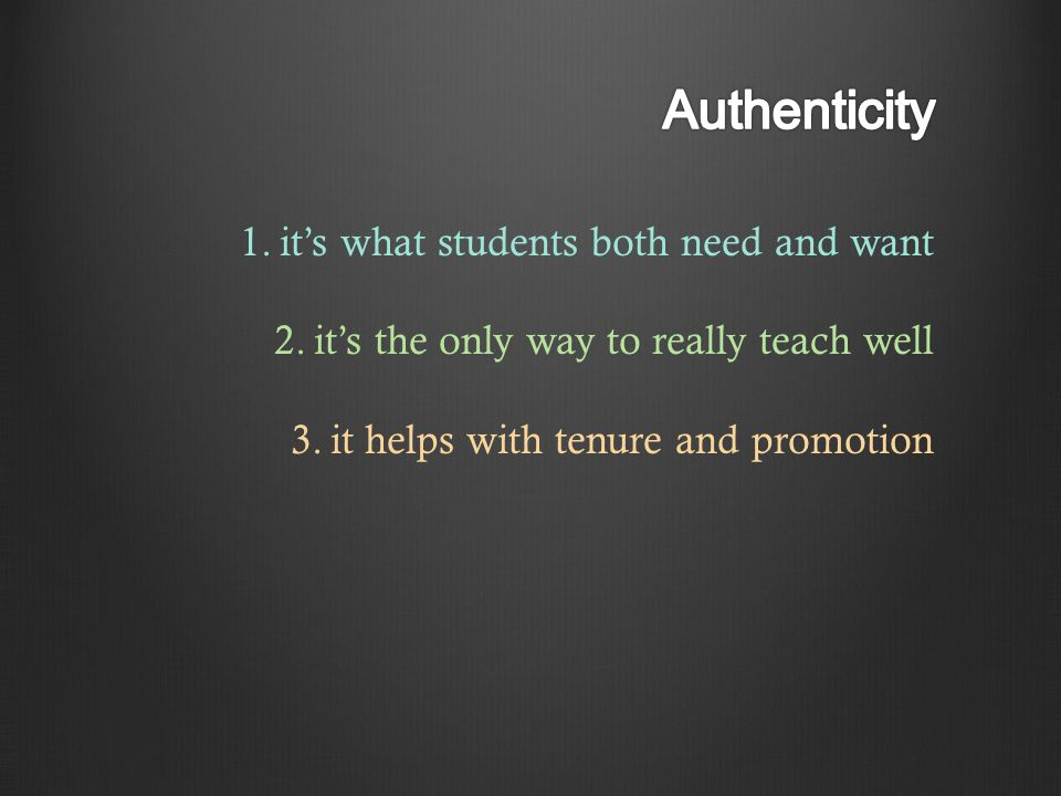 1.it's what students both need and want 2.it's the only way to really teach well 3.it helps with tenure and promotion