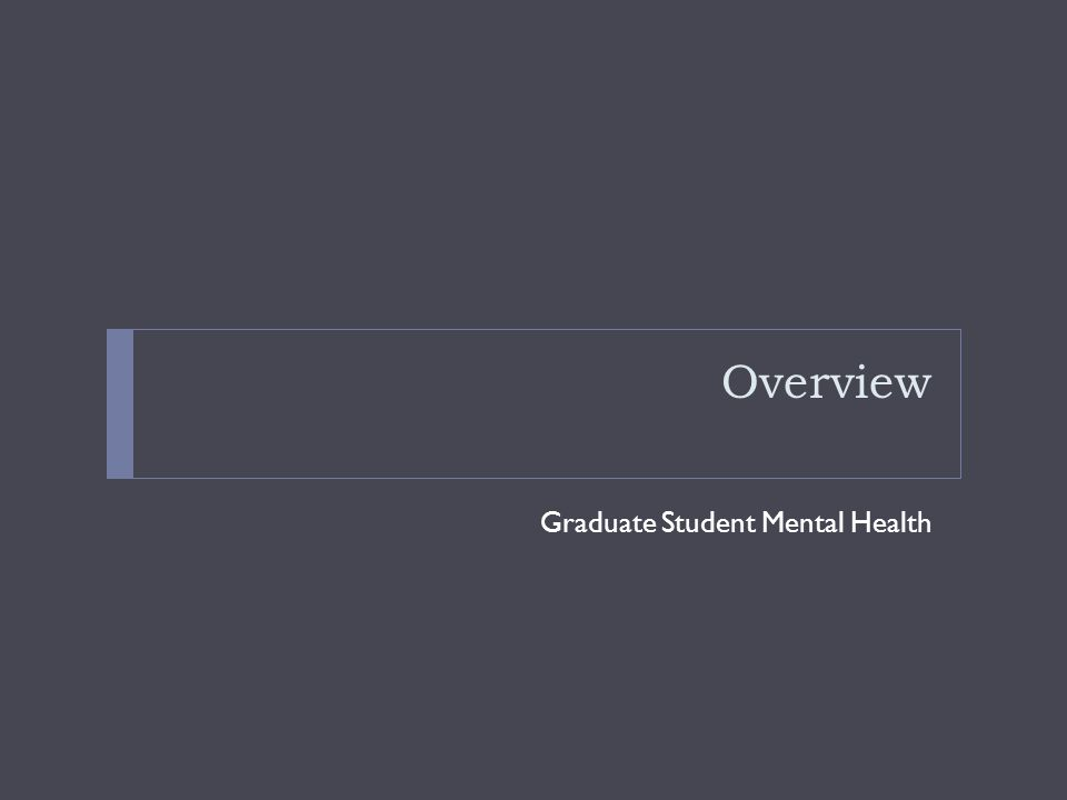 Diagnosed with Anxiety: 12% Total Overall Percent % No87.5 Yes, diagnosed but not treated2.4 Yes, treated with medication5.8 Yes, treated with psychotherapy 1.4 Yes, treated with medication & psychotherapy 2.1 Yes, other treatment0.8 Total100.0 Last 12 months diagnosed/treated, anxiety: NCHA, 2012 - MSU Graduate Students
