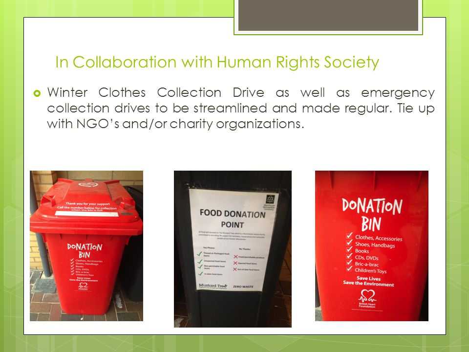 In Collaboration with Human Rights Society  Winter Clothes Collection Drive as well as emergency collection drives to be streamlined and made regular.