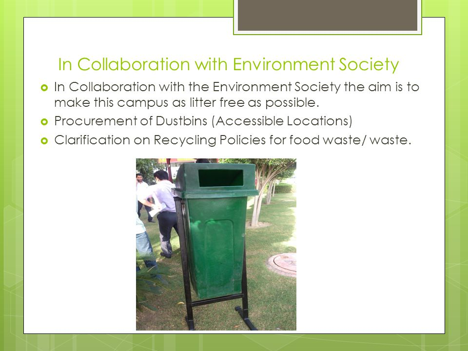In Collaboration with Environment Society  In Collaboration with the Environment Society the aim is to make this campus as litter free as possible.