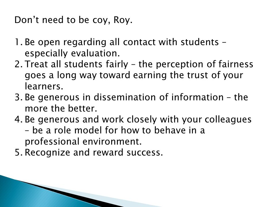 Don't need to be coy, Roy. 1.Be open regarding all contact with students – especially evaluation.