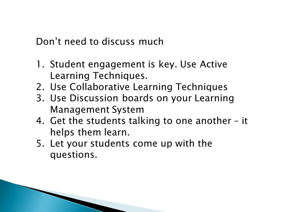 Don't need to discuss much 1.Student engagement is key.