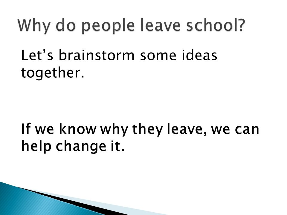 Let's brainstorm some ideas together. If we know why they leave, we can help change it.