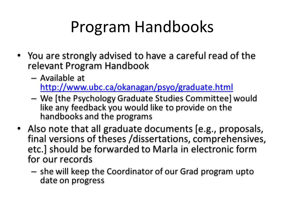 Program Handbooks You are strongly advised to have a careful read of the relevant Program Handbook – Available at http://www.ubc.ca/okanagan/psyo/grad