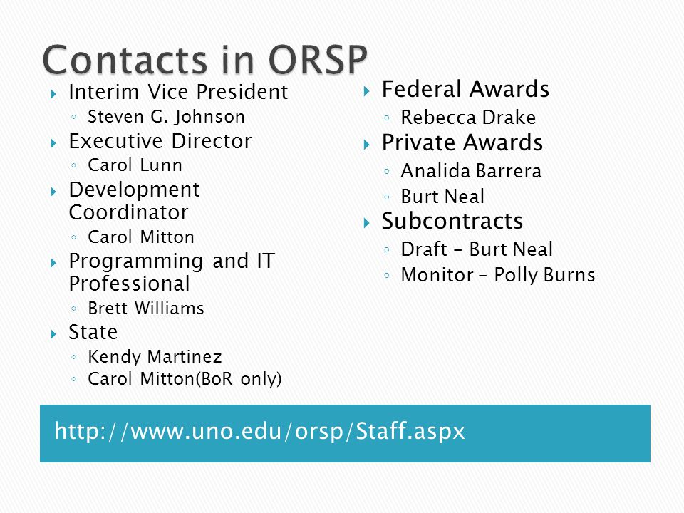 http://www.uno.edu/orsp/Staff.aspx  Interim Vice President ◦ Steven G.