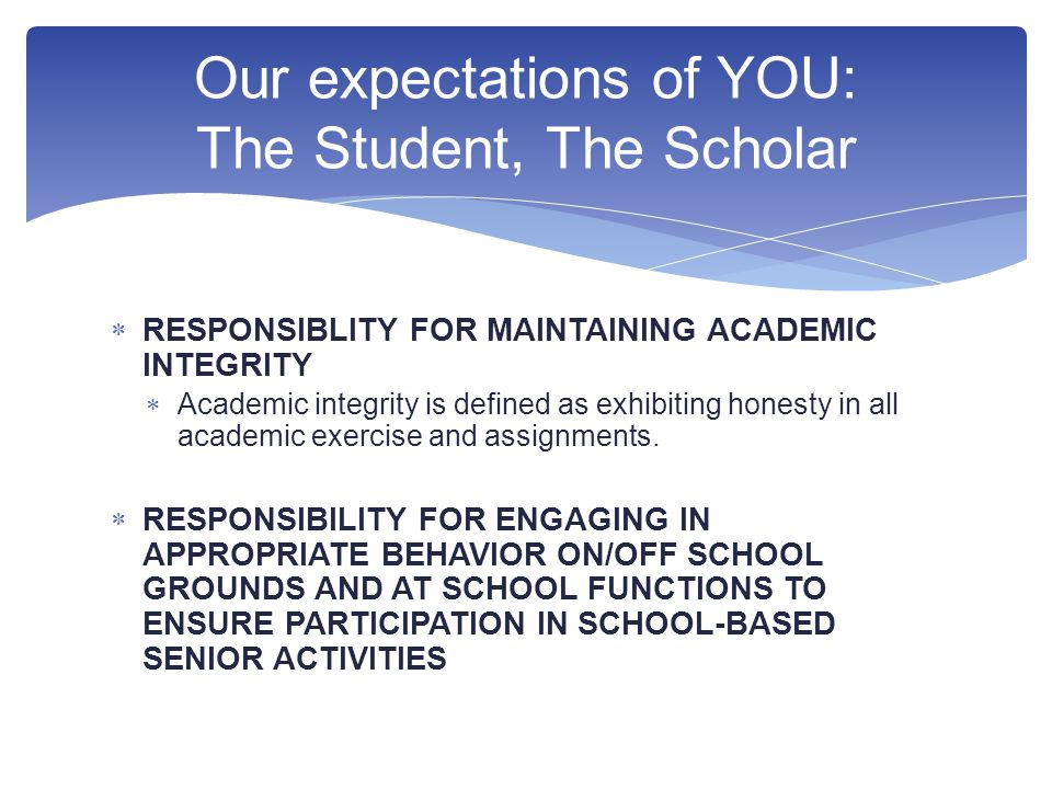  RESPONSIBLITY FOR MAINTAINING ACADEMIC INTEGRITY  Academic integrity is defined as exhibiting honesty in all academic exercise and assignments.
